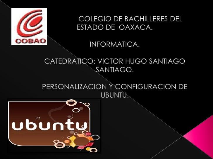 COLEGIO DE BACHILLERES DEL ESTADO DE  OAXACA.<br />INFORMATICA.<br />CATEDRATICO: VICTOR HUGO SANTIAGO SAN...