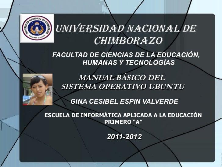 UNIVERSIDAD NACIONAL DE CHIMBORAZO FACULTAD DE CIENCIAS DE LA EDUCACIÓN, HUMANAS Y TECNOLOGÍAS MANUAL BÁSICO DEL SISTEMA O...