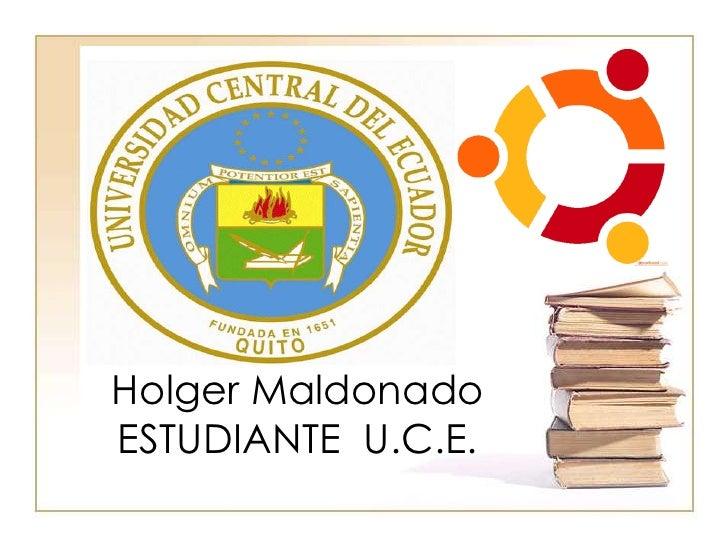 Holger MaldonadoESTUDIANTE U.C.E.