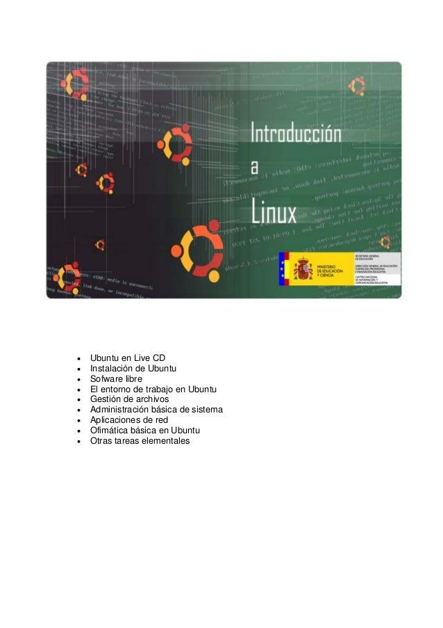 •   Ubuntu en Live CD•   Instalación de Ubuntu•   Sofware libre•   El entorno de trabajo en Ubuntu•   Gestión de archivos•...