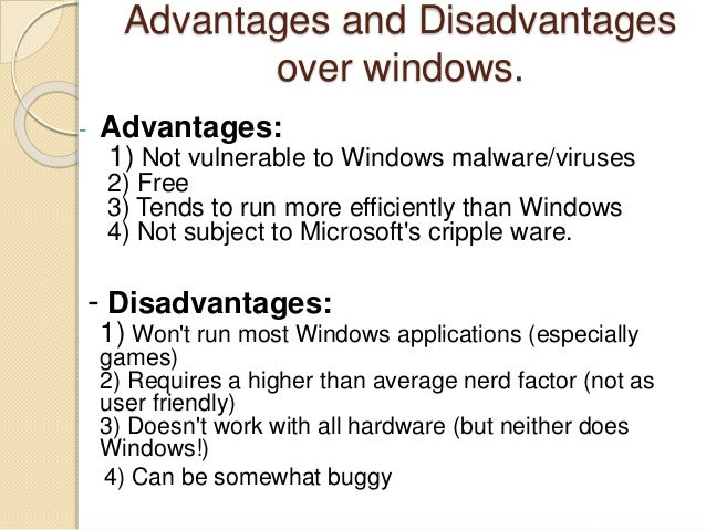 advantages and disadvantages of windows 95 What are the advantages and disadvantages of windows what are the advantages and disadvantages of using linux on a desktop computer.