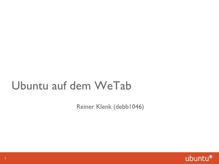 Ubuntu auf dem WeTab Reiner Klenk (debb1046)
