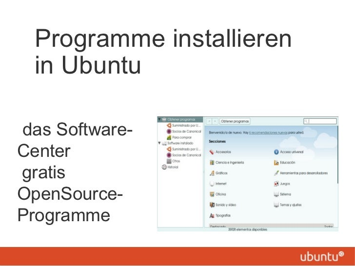 Programme installieren  in Ubuntu <ul><li>das Software-Center