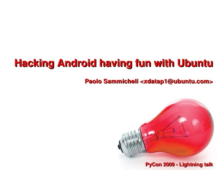 Hacking Android having fun with Ubuntu              Paolo Sammicheli <xdatap1@ubuntu.com>                                 ...