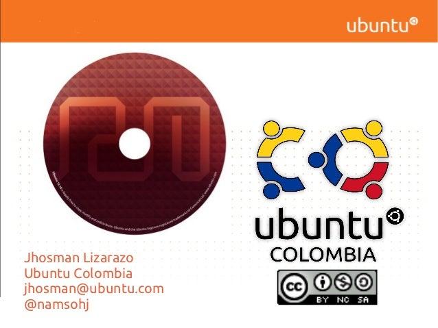 Jhosman LizarazoUbuntu Colombiajhosman@ubuntu.com@namsohj