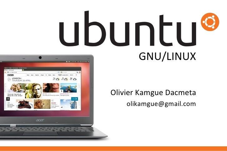 GNU/LINUXOlivier Kamgue Dacmeta    olikamgue@gmail.com