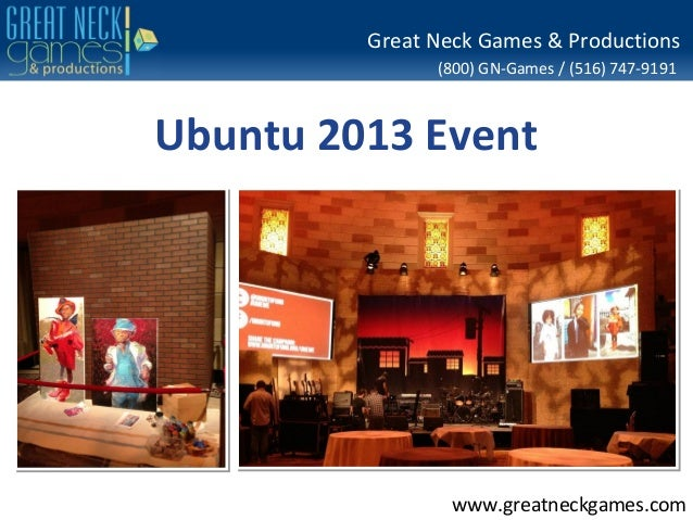 (800) GN-Games / (516) 747-9191 www.greatneckgames.com Great Neck Games & Productions Ubuntu 2013 Event