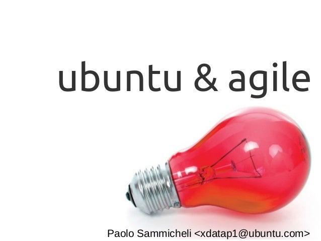 ubuntu & agile  Paolo Sammicheli <xdatap1@ubuntu.com>