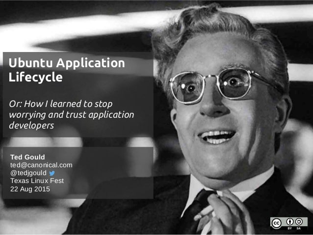 Ubuntu Application Lifecycle Or: How I learned to stop worrying and trust application developers Ubuntu Application Lifecy...