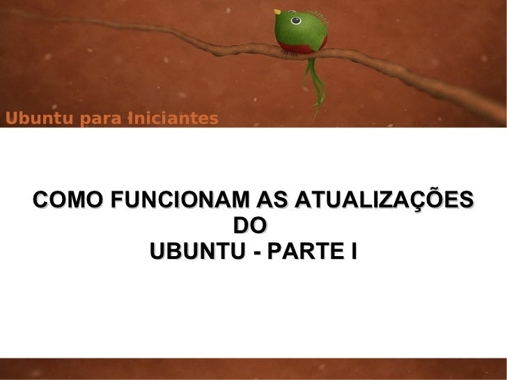 Ubuntu para Iniciantes  COMO FUNCIONAM AS ATUALIZAÇÕES               DO          UBUNTU - PARTE I