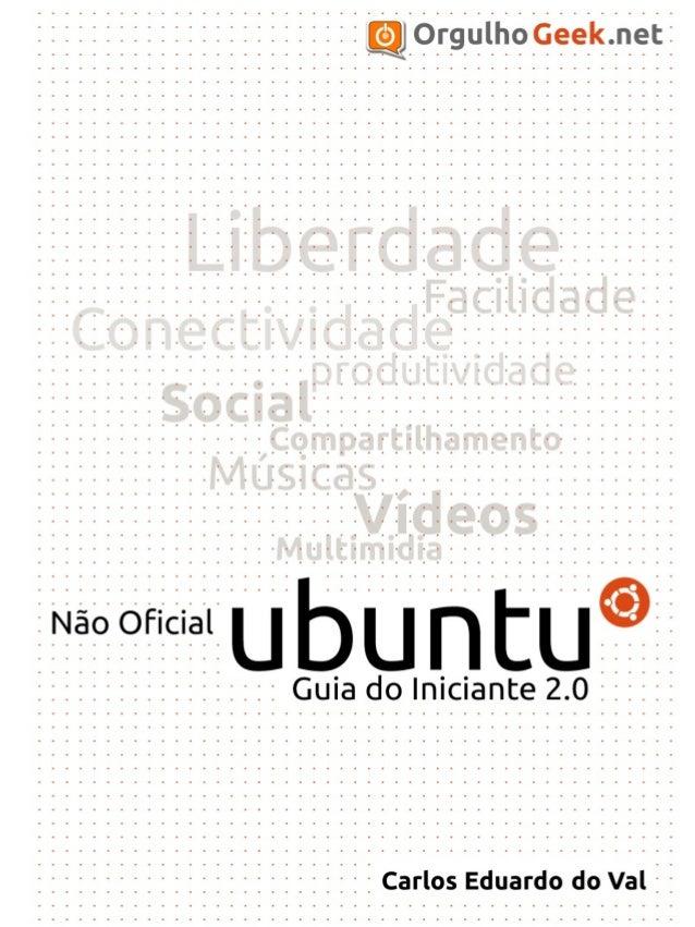 Carlos Eduardo do Val  Ubuntu Guia do Iniciante 2.0  Vitória 22/04/2012