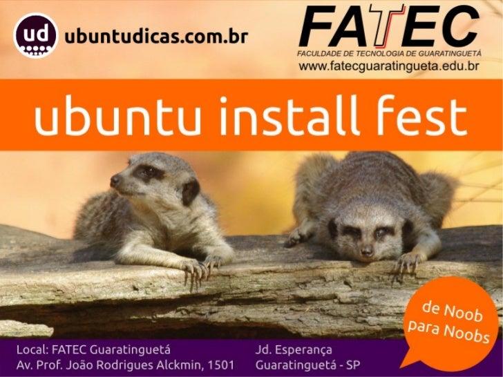 Ubuntu Install Fest                                                   sobre mim Sobre mim Cristóferson Vila Nova Fontes Es...