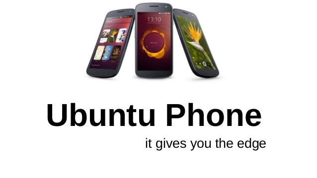 Ubuntu Phone it gives you the edge
