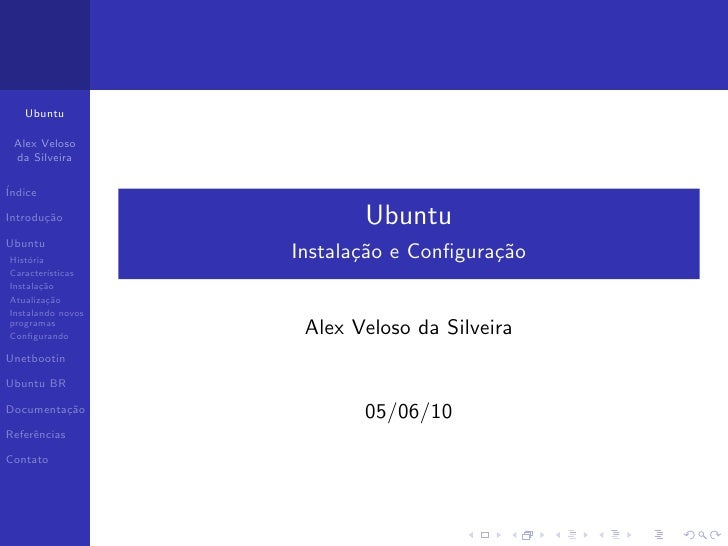Ubuntu   Alex Veloso  da Silveira  ´ Indice  Introdu¸˜o        ca                 Ubuntu Ubuntu Hist´ria     o            ...
