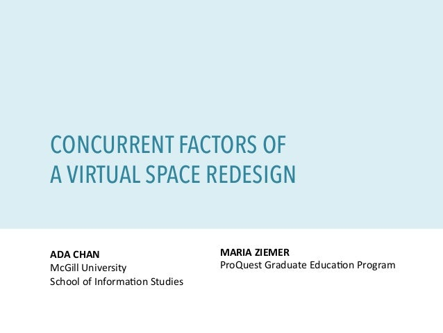 CONCURRENT FACTORS OF A VIRTUAL SPACE REDESIGN ADA	   CHAN	    McGill	   University	    School	   of	   Informa6on	   Stud...