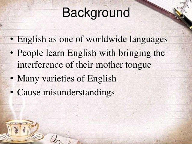 mother tounge interference in english To get rid of some specific aspects of the mother tongue in the case of spanish  teachers we have to add the concern by the influence that the l1 interference in.