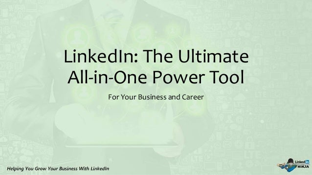 LinkedIn: The Ultimate All-in-One Power Tool For Your Business and Career