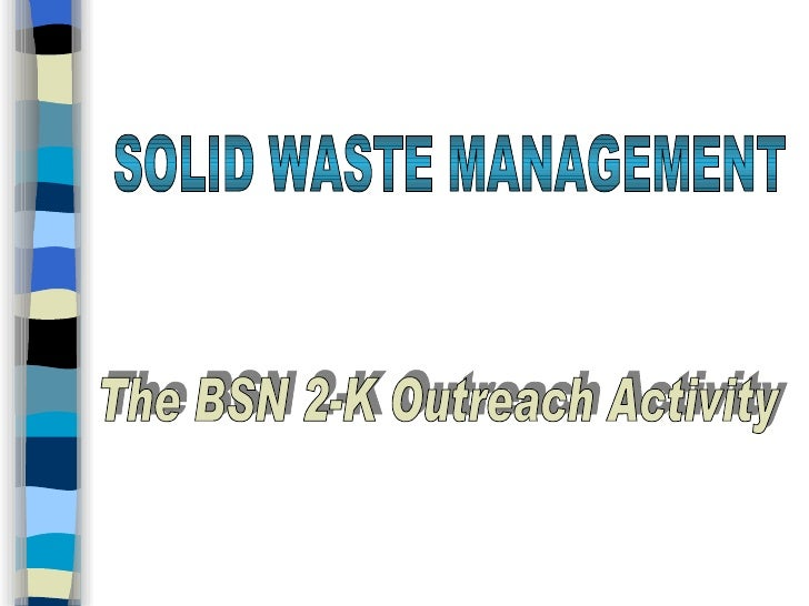 SOLID WASTE MANAGEMENT The BSN 2-K Outreach Activity