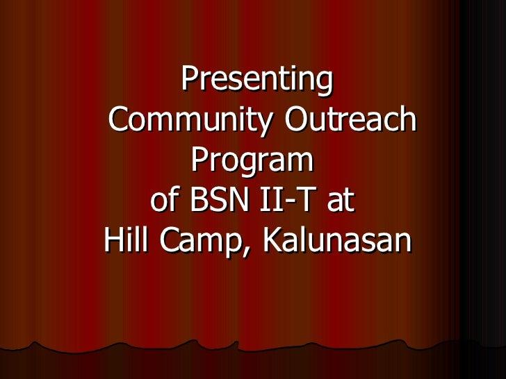 Presenting  Community Outreach Program  of BSN II-T at  Hill Camp, Kalunasan