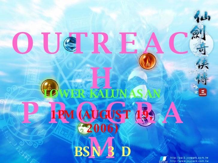 OUTREACH PROGRAM LOWER KALUNASAN 1PM (AUGUST 19, 2006) BSN 3 D