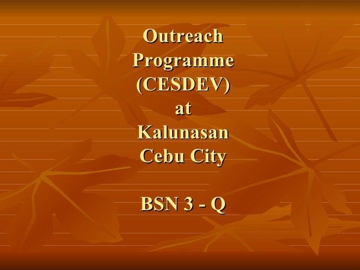 Outreach Programme (CESDEV) at Kalunasan Cebu City BSN 3 - Q