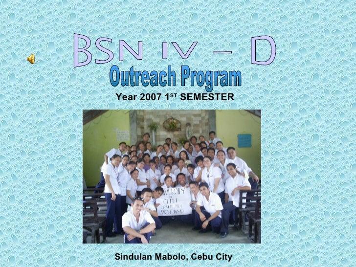 BSN IV - D Outreach Program Year 2007 1 ST  SEMESTER Sindulan Mabolo, Cebu City