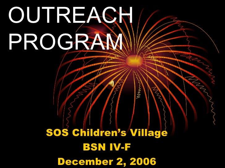 OUTREACH PROGRAM SOS Children's Village BSN IV-F December 2, 2006