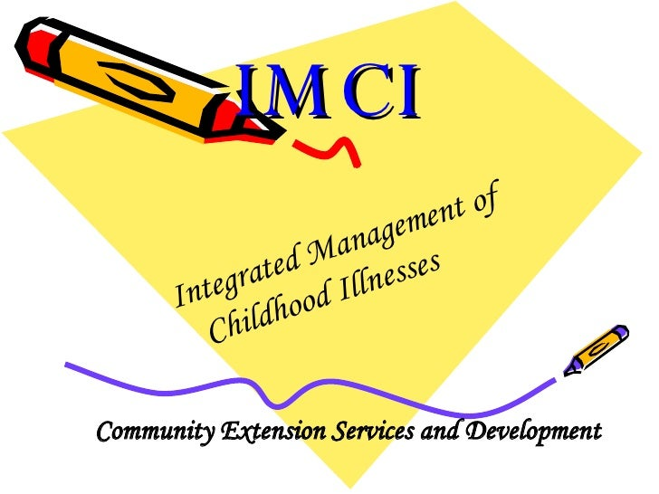 IMCI Integrated Management of  Childhood Illnesses Community Extension Services and Development