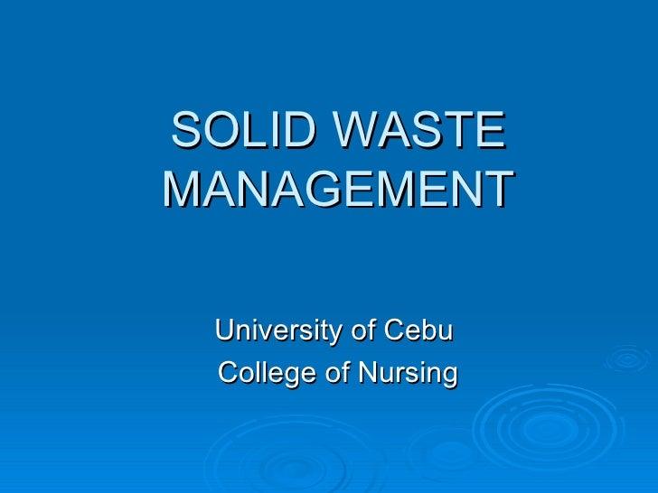 SOLID WASTE MANAGEMENT University of Cebu  College of Nursing
