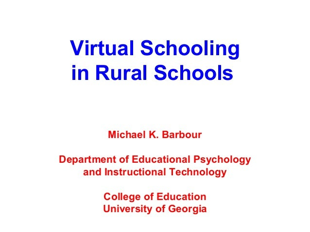 Virtual Schooling  in Rural Schools         Michael K. BarbourDepartment of Educational Psychology    and Instructional Te...