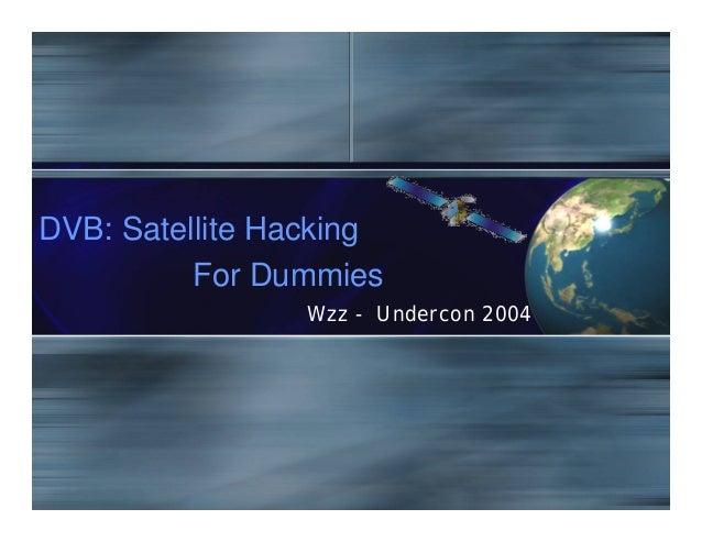 DVB: Satellite Hacking For Dummies Wzz - Undercon 2004