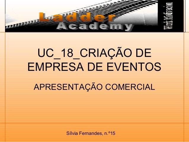 Sílvia Fernandes, n.º15 UC_18_CRIAÇÃO DE EMPRESA DE EVENTOS APRESENTAÇÃO COMERCIAL
