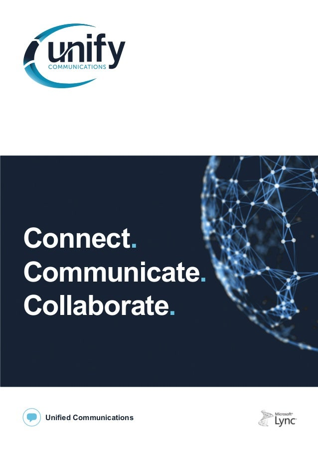 Connect. Communicate. Collaborate.  Unified Communications