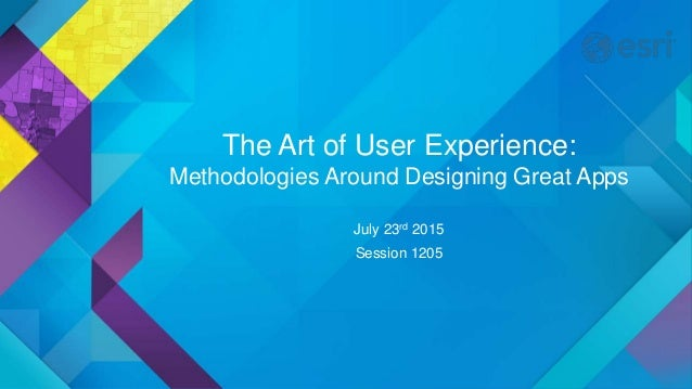 The Art of User Experience: Methodologies Around Designing Great Apps July 23rd 2015 Session 1205