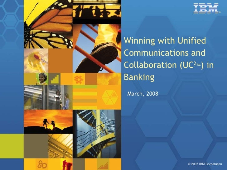 Winning with Unified Communications and Collaboration (UC 2 TM ) in Banking March, 2008