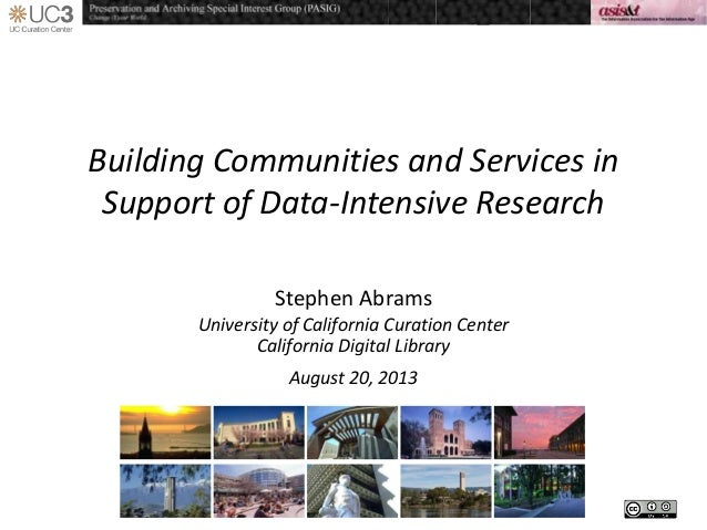 Building Communities and Services in Support of Data-Intensive Research Stephen Abrams University of California Curation C...