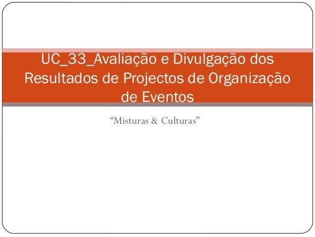 """""""Misturas & Culturas"""" UC_33_Avaliação e Divulgação dos Resultados de Projectos de Organização de Eventos"""