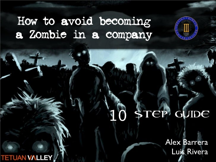 How to avoid becominga Zombie in a company              10 STEP GUIDE                        Alex Barrera                 ...