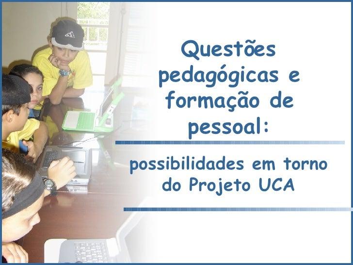 Questões pedagógicas e formação de pessoal: possibilidades em torno do Projeto UCA