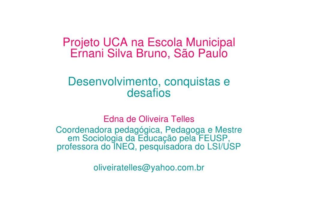 Projeto UCA na Escola Municipal  Ernani Silva Bruno, São Paulo  Desenvolvimento, conquistas e            desafios         ...