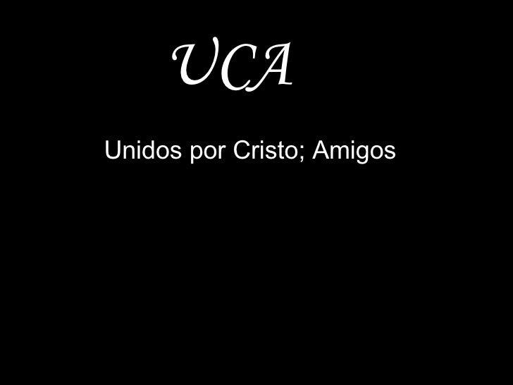 UCA Unidos por Cristo; Amigos