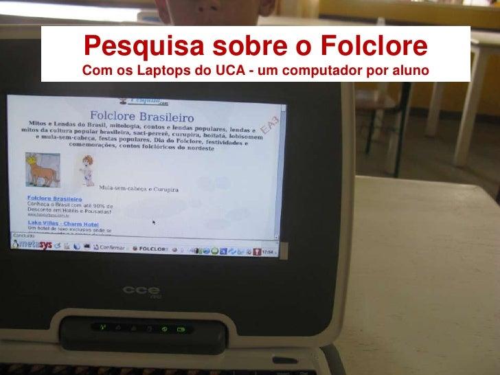 Pesquisa sobre o Folclore<br />Com os Laptops do UCA - um computador por aluno<br />