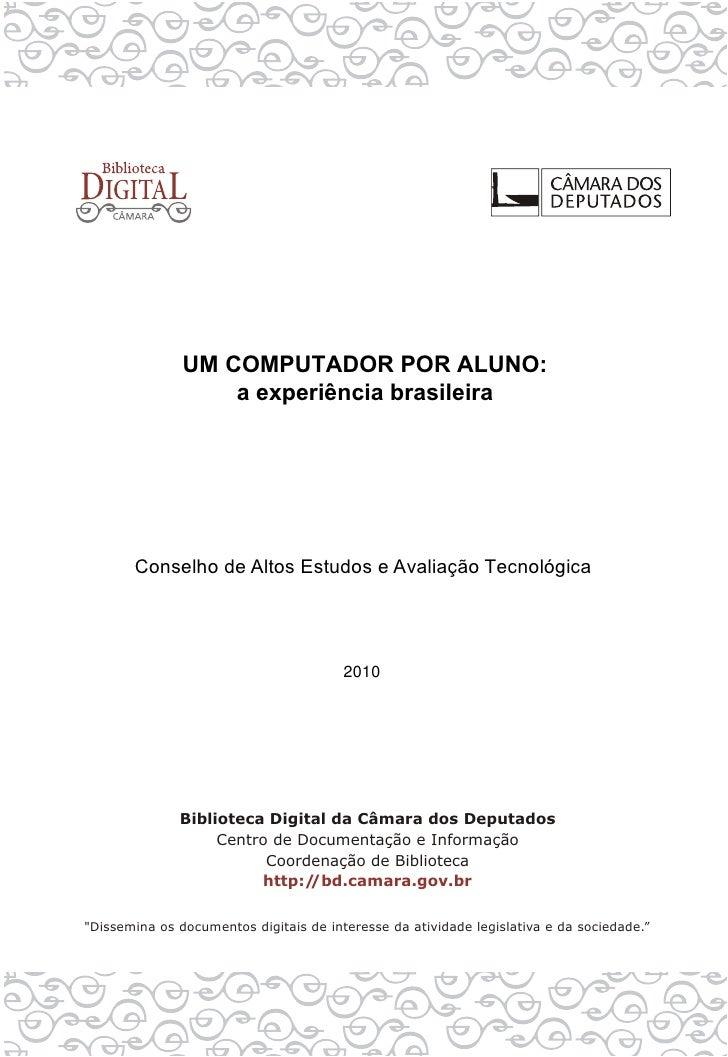 UM COMPUTADOR POR ALUNO:          a experiência brasileira     Conselho de Altos Estudos e Avaliação Tecnológica          ...