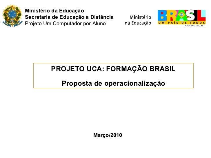 Ministério da Educação Secretaria de Educação a Distância Projeto Um Computador por Aluno PROJETO UCA: FORMAÇÃO BRASIL Pro...
