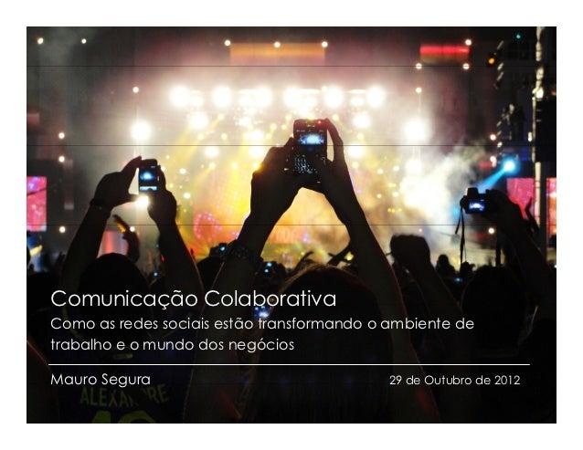 Comunicação ColaborativaComo as redes sociais estão transformando o ambiente detrabalho e o mundo dos negóciosMauro Segura...