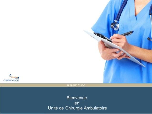 Presentation Title ET PARTAGÉE CLINIQUE ARAGO Bienvenue en Unité de Chirurgie Ambulatoire