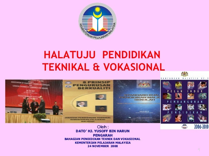Oleh : DATO' HJ. YUSOFF BIN HARUN PENGARAH BAHAGIAN PENDIDIKAN TEKNIK DAN VOKASIONAL  KEMENTERIAN PELAJARAN MALAYSIA 24 NO...