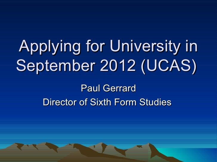 Applying for University inSeptember 2012 (UCAS)            Paul Gerrard   Director of Sixth Form Studies