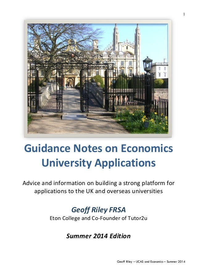 Geoff Riley – UCAS and Economics – Summer 2014 1 	    Guidance	   Notes	   on	   Economics	    University	   Applications	...