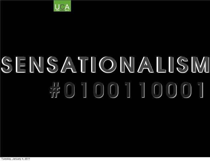 SENSATIONALISM   #0100110001Tuesday, January 4, 2011